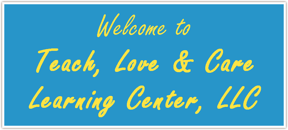 Welcome to Teach, Love & Care Learning Center, LLC